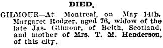 "Margaret Gilmour (née Rodger), death notice, Victoria Times, May 14, 1903, page 8; ""British Columbia, Victoria Times Birth, Marriage and Death Notices, 1901-1939"", database with images, FamilySearch (: 28 February 2017), Margaret Rodger Roger Gilmour, 1903."