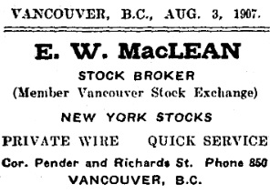 E. W. MacLean, Stock Broker, advertisement, B.C. Saturday Sunset, August 3, 1907, page 2, column 1.