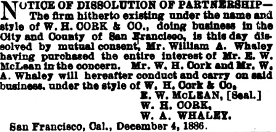 W H Cork and Company - Notice of Dissolution of Partnership - December 4 1886; Daily Alta California, Volume 42, Number 13637, 1 January 1887