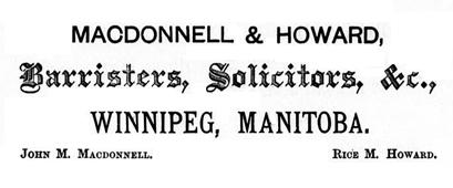 Macdonnell and Howard - Barristers - Winnipeg - The Canadian Legal Directory: A Guide to the Bench and Bar of the Dominion of Canada, ed. Henry J. Morgan, Toronto, Carswell, 1878, http://archive.org/stream/cihm_08693#page/n334/mode/1up.