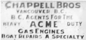"Chappell Brothers sign - detail from photograph of Chappell Brothers office at Coal Harbour; http://digitalcollections.library.ubc.ca/cdm/singleitem/collection/chung/id/5640/rec/60; Sign reads: ""Chappell Brothers Vancouver B.C., B.C. Agents for the heavy duty Acme gas engines. Boat repairs a specialty."""