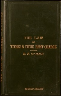 E.F. Studd, The Law of Tithes and Tithes Rent-Charge, second edition, London, Stevens and Sons, Limited, 1891; http://www.ebay.ie/itm/1891-The-Law-of-Tithes-and-Tithe-Rent-Charge-by-Edward-Fairfax-Studd-Second-Ed-/172295719028?hash=item281da00874:g:g~8AAOSwtnpXpKYO