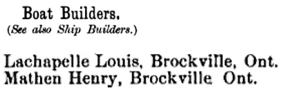 Boat Builders - Brockville - Ontario - R. L. Polk & Co.'s marine directory of the Great Lakes, By R.L. Polk & Co, 1884, page 152; https://books.google.ca/books?id=IlAuAQAAIAAJ&pg=PA152&dq=lachapelle+mathen+brockville&hl=en&sa=X&ei=gyD9VLapIYnpoASIuIKICQ&ved=0CCYQ6AEwAA#v=onepage&q=lachapelle%20mathen%20brockville&f=false.