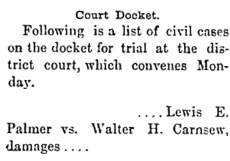 Lewis E Palmer vs Walter H Carnsew - damages - Chehalis Bee, August 16, 1889, page 2, http://lib.law.washington.edu/waconst/archive/Chehalis%20Bee/081689chebee02.pdf