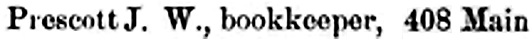 J W Prescott - bookkeeper; Henderson's Directory of the City of Winnipeg, 1891, page 278, http://peel.library.ualberta.ca/bibliography/921.2.2/220.html