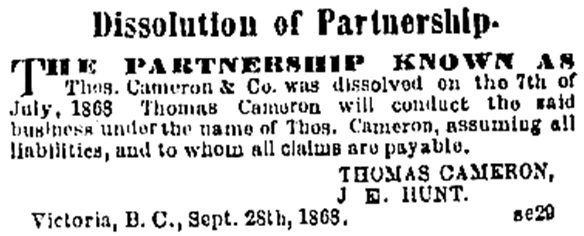 Thomas Cameron and J.E. Hunt, dissolution of partnership, Daily British Colonist, September 29, 1868, page 2, http://archive.org/stream/dailycolonist18680929uvic/18680929#page/n1/mode/1up