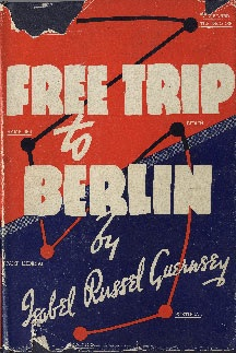 Free Trip to Berlin, dust jacket, by Isabel Russel Guernsey, Toronto, Macmillan Company of Canada Limited, 1943; http://www.ibtauris.com/NewsItems/A/~/media/Images/News/Free-Trip-to-Berlin.ashx?w=216&h=323&as=1