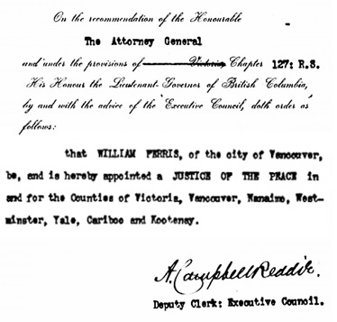 British Columbia Order in Council 674/1900, November 23, 1900, appointing William Ferris as a justice of the peace; http://www.bclaws.ca/civix/document/id/arch_oic/arc_oic/0674_1900