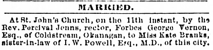 Marriage notice, Forbes George Vernon and Kate Branks, Victoria Daily Colonist, September 13, 1877, page 2; http://archive.org/stream/dailycolonist18770913uvic/18770913#page/n2/mode/1up.