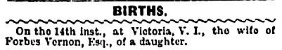Forbes Vernon – daughter - Victoria Daily Colonist, January 16, 1881, page 3, https://archive.org/stream/dailycolonist18810116uvic/18810116#page/n2/mode/1up