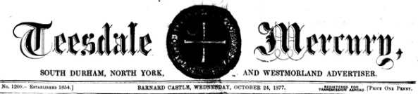 Teesdale Mercury—October 24, 1877, page 1; http://46.32.255.219/pdf/1877/October-24/October-24-1877-01.pdf