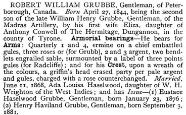 Armorial Families: A Complete Peerage, Baronetage, and Knightage, Part 1, edited by Arthur Charles Fox-Davies, Edinburgh, T.C. and E.C. Jack, 1895, page 446; https://archive.org/stream/cu31924029806241#page/n491/mode/1up; another source: https://books.google.ca/books?id=KDw6AQAAMAAJ&pg=PA446&lpg=PA446&dq=robert+william+grubbe&source=bl&ots=Q8aT0K_LbC&sig=4R6xi12r8RorfC3zuCRfDCzoHEg&hl=en&sa=X&ved=0ahUKEwji_sD3iqDMAhVFy2MKHSGjCS0Q6AEIODAK#v=onepage&q&f=false