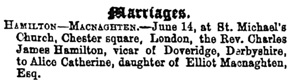 Charles James Hamilton and Alice Catherine Macnaghten, marriage notice, Sheffield & Rotherham Independent (Sheffield, England), Issue 5289. June 16, 1870; page 3.