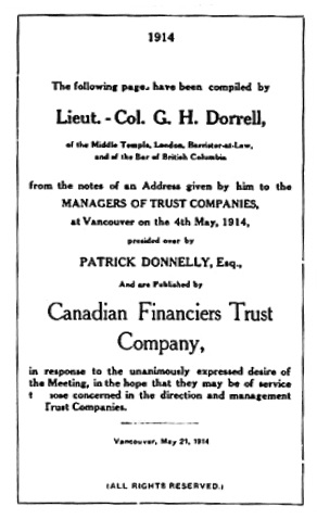 Dorrell, G. H. 1864-1946. (1914). British Columbia, the trust companies act and its operation: address by Lieut-Col. G.H. Dorrell to managers of trust companies, May 4, 1914. Vancouver: Canadian Financiers Trust Co.; https://archive.org/stream/cihm_65231#page/n5/mode/1up.