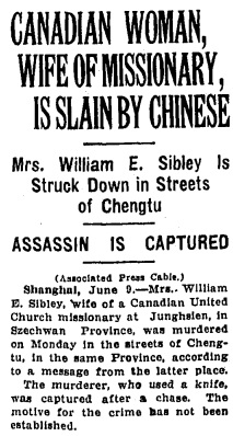 """Canadian Woman, Wife of Missionary, Is Slain By Chinese; Mrs. William E. Sibley is Struck Down in Streets of Chengtu; Assassin is Captured,"" Toronto Globe, June 10, 1926, page 1."