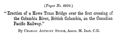 Minutes of Proceedings of the Institution of Civil Engineers, Volume 82, London, England, The Institution, 1885; pages 345-347; https://books.google.ca/books?id=SviBrd9mpDMC&pg=PA345&lpg=PA345&dq=%22charles+anthony+stoess%22&source=bl&ots=Gs3RFnO4Kl&sig=goJvzWLAB9TRzjqrArfi5wKrhiI&hl=en&sa=X&ved=0ahUKEwjv2_Pz-MTPAhUUT2MKHawBAbAQ6AEILDAG#v=onepage&q&f=false; also available at: http://canyon.alanmacek.com/index.php/Erection_of_a_Howe_Truss.