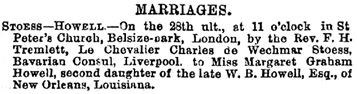 Charles de Wechmar Stoess and Margaret Graham Howell, marriage notice, The Sheffield Daily Telegraph (Sheffield, England), issue 4654, May 4, 1870, page 3.