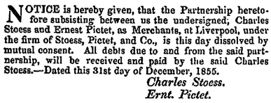 Charles Stoess and Ernest Pictet, dissolution of partnership, London Gazette, January 1, 1856; page 18; https://www.thegazette.co.uk/London/issue/21833/page/18/data.pdf.