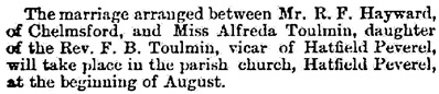 R.F. Hayward and Alfreda Toulmin, wedding announcement, society notes, Essex Standard, West Suffolk Gazette, and Eastern Counties' Advertiser (Colchester, England), Issue 3210, June 18, 1892, page 6.