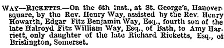 Edgar Fitz Benjamin Way and Amy Harriett Ricketts, marriage notice, Morning Post (London, England), Issue 30784, August 7, 1872, page 8.