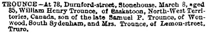 William Henry Trounce, death notice, The Royal Cornwall Gazette Falmouth Packet, Cornish Weekly News, & General Advertiser (Truro, England), Issue 4416, March 16, 1888, page 5.