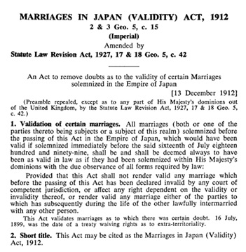 Supreme Court Library Queensland, Marriages in Japan (Validity) Act, 1912, 2 & 3 Geo. 5, c. 15 (Imperial); https://www.sclqld.org.au/information-services/queensland-statutes-1962-reprints/act/index.php?act=621; http://media.sclqld.org.au/documents/digitisation/v11_pp397-398_Marriage%20And%20Divorce_Marriages%20in%20Japan%20(Validity)%20Act,%201912%202%20&%203%20Geo.%205,%20c.%2015%20(Imperial).pdf.