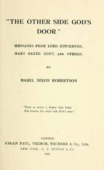 The Other Side God's Door, by Mabel Nixon Robertson, London, England, Kegan Paul, Trench, Trubner and Company, 1920; https://archive.org/stream/theothersidegods00robe#page/n6/mode/1up.