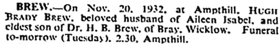 Hugh Brady Brew, death notice, The Times (London, England), Issue 46296, November 21, 1932; page 1.