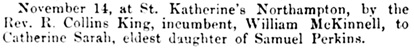 William McKinnell and Catherine Sarah Perkins, marriage notice, Northampton Mercury (Northampton, England), Issue 40, November 16, 1867; page 5.