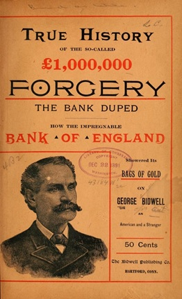 True History of the So-Called £1,000,000 Forgery, by George Bidwell; Hartford, Connecticut, Bidwell Publishing Company, 1891, cover; https://archive.org/stream/truehistoryofsoc00bidw#page/n4/mode/1up.