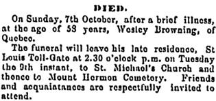 Wesley Browning, death notice, Quebec Daily Telegraph, October 8, 1888, page 3, column 2; https://news.google.com/newspapers?id=-QkqAAAAIBAJ&sjid=rdIEAAAAIBAJ&pg=4217%2C5213629 [link leads to column 2, below the death notices.]