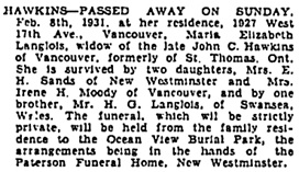 Maria Elizabeth Langlois Hawkins, death notice, Vancouver Sun, Februrary 10, 1931, page 12, column 1; https://news.google.com/newspapers?id=jS1lAAAAIBAJ&sjid=xYgNAAAAIBAJ&pg=1132%2C966389.