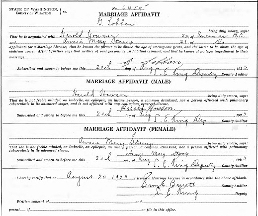 Washington State Archives; Olympia, Washington; Marriage Licenses and Affidavits; Collection Title: Washington Marriage Records, 1854-2013; Ancestry.com. Washington, Marriage Records, 1854-2013 [database on-line]. Provo, UT, USA: Ancestry.com Operations, Inc., 2012. Name: Annie Mary Stamp; Gender: Female; Application Age: 21; Birth Date: abt 1902; Application Date: 20 Aug 1923; Application Place: Whatcom, Washington, USA; Spouse: Harold Howson.
