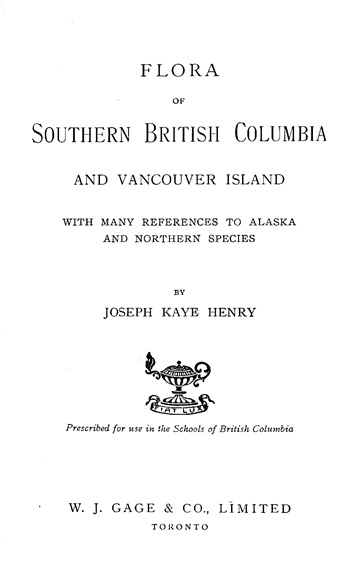 Flora of Southern British Columbia and Vancouver Island: with many references to Alaska and northern species, by Joseph Kaye Henry; Toronto: W.J. Gage, 1915; https://archive.org/stream/floraofsouthernb0000henr#page/n4/mode/1up.