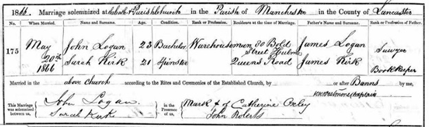 Ancestry.com. Manchester, England, Marriages and Banns, 1754-1930 (Cathedral) [database on-line]. Provo, UT: Ancestry.com Operations, Inc., 2013. Name: John Logan; Birth Year: abt 1843; Marriage Date: 20 May 1866; Parish: Manchester, St Mary, St Denys and St George; Father's name: James Logan; Spouse's Name: Sarah Kirk; Spouse's Father's Name: James Kirk; Archive Roll: 733.