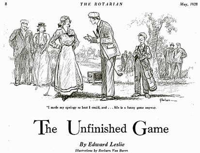 """The Unfinished Game,"" by Edward Leslie, The Rotarian, May 1928, page 8; https://books.google.ca/books?id=GEYEAAAAMBAJ&pg=PA8&lpg=PA8&dq=%22edward+leslie%22#v=onepage&q=%22edward%20leslie%22&f=false."