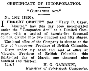 Harry R Sayer Limited, certificate of incorporation, British Columbia Gazette, April 24, 1913, page 3713, column 2; https://archive.org/stream/governmentgazett53nogove_d3l2#page/3713/mode/1up [objects of company omitted].