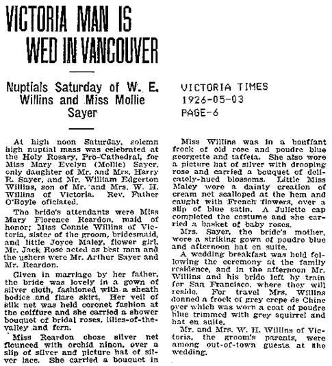 """""""British Columbia, Victoria Times Birth, Marriage and Death Notices, 1901-1939,"""" database with images, FamilySearch (https://familysearch.org/ark:/61903/1:1:Q2DS-WY31 : 28 February 2017), William Edgerton Willins and Mary Evelyn Or Mollie Sayer, Marriage , Vancouver, British Columbia, Canada; from Victoria Daily Times news clippings, City of Victoria Archives, British Columbia, Canada; citing Victoria Daily Times, 03 May 1926; FHL microfilm 2,218,918."""