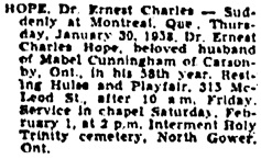 City of Ottawa Archive; Ottawa, Ontario, Canada; Ottawa Journal Newspaper; Date Range: 1957 - 1958; Microfilm Number: 462. Ancestry.com. Ontario, Canada, The Ottawa Journal (Birth, Marriage and Death Notices), 1885-1980 [database on-line]. Provo, UT, USA: Ancestry.com Operations, Inc., 2013. Name: Dr. Ernest Charles Hope; Death Date: 30 Jan 1958; Death Place: Montreal, Que.