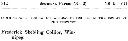 Journals of the Legislative Assembly of Manitoba, Volume 38; 1906, Manitoba Legislative Assembly, page 312 [selected portions of image]; https://books.google.com/books?id=35I7AQAAMAAJ&pg=PA312&lpg=PA312&dq=frederick+skelding+collier#v=onepage&q=frederick%20skelding%20collier&f=false.