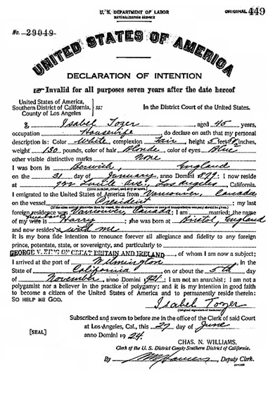 National Archives and Records Administration (NARA); Washington, D.C.; NAI Number: 15; Record Group Title: M1524; Record Group Number: Naturalization Records of the U.S. District Court for the Southern District of California, Central Division (Los Angeles), 1887-1940. Ancestry.com. California, Federal Naturalization Records, 1843-1999 [database on-line]. Provo, UT, USA: Ancestry.com Operations, Inc., 2014. Name: Isabel Tozer; Record Type: Declaration; Arrival date: 5 Nov 1921; Arrival Place: Wilmington California; Declaration Place: Los Angeles, California, USA; Spouse: Harry Tozer; Declaration Number: 29048.