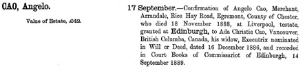 Ancestry.com. Scotland, National Probate Index (Calendar of Confirmations and Inventories), 1876-1936 [database on-line]. Provo, UT, USA: Ancestry Operations, Inc., 2015. Original data: Commissary Clerk of Edinburgh under the Sheriff Courts Act, 1876. Calendar of Confirmations and Inventories. Name: Angelo Cao; Death Date: 18 Nov 1888; Death Place: Liverpool; Confirmation Date: 17 Sep 1889; Confirmation Place: Edinburgh, Scotland.