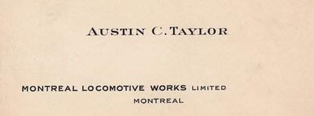 Austin C. Taylor, Montreal Locomotive Works Limited, business card; http://www.ancestories.ca/business-cards.html.