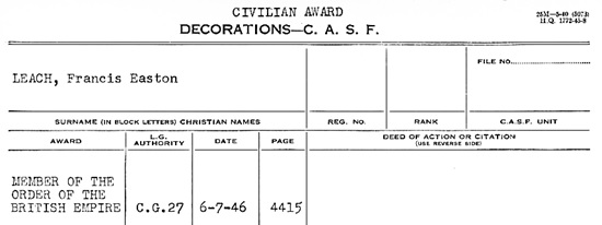 Ancestry.com. Canada, Military Honours and Awards Citation Cards, 1900-1961 [database on-line]. Provo, UT, USA: Ancestry.com Operations, Inc., 2012. Original data: Honours and Awards Citation Cards. Ottawa, Ontario, Canada: Library and Archives Canada. Name: Francis Easton Leach; Award Date: 6 Jul 1946.