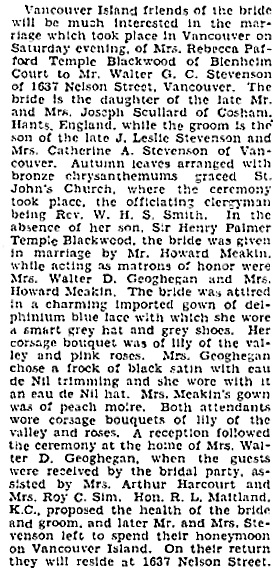 """""""British Columbia, Victoria Times Birth, Marriage and Death Notices, 1901-1939,"""" database with images, FamilySearch (https://familysearch.org/ark:/61903/1:1:QLBL-F4CZ : 15 March 2018), Walter G C Stevenson and Rebecca Pafford Temple Blackwood, Marriage , Vancouver, British Columbia, Canada; from Victoria Daily Times news clippings, City of Victoria Archives, British Columbia, Canada; citing Victoria Daily Times, 07 Oct 1930; FHL microfilm 2,223,183. [Similar to """"Mrs. Blackwood Is Married to Mr. Stevenson."""" Vancouver Province, October 6, 1930, page 8.]"""