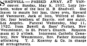 """""""British Columbia, Victoria Times Birth, Marriage and Death Notices, 1901-1939,"""" database with images, FamilySearch (https://familysearch.org/ark:/61903/1:1:QLBL-B7PC : 15 March 2018), Lucy Isabelle Shadwell, Death , British Columbia, Canada; from Victoria Daily Times news clippings, City of Victoria Archives, British Columbia, Canada; citing Victoria Daily Times, 09 May 1932; FHL microfilm 2,223,184."""