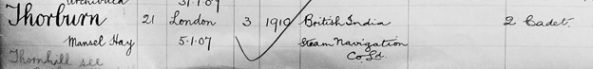 Ancestry.com. UK, Apprentices Indentured in Merchant Navy, 1824-1910 [database on-line]. Provo, UT, USA: Ancestry.com Operations, Inc., 2015. The National Archives of the UK; Kew, Surrey, England; Collection: Registry of Shipping and Seamen: Index of Apprentices; Class: BT 150; Piece Number: 53. Name: Mansel Hay Thorburn; Age: 21; Birth Year: abt 1886; Registration or Indenture Date: 5 Jan 1907; Port of Registry: London.