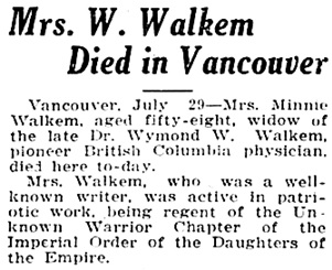 """British Columbia, Victoria Times Birth, Marriage and Death Notices, 1901-1939,"" database with images, FamilySearch (https://familysearch.org/ark:/61903/1:1:Q2DS-WBHL : 15 March 2018), Minnie Walkem, Death 29 Jul 1926, Vancouver, British Columbia, Canada; from Victoria Daily Times news clippings, City of Victoria Archives, British Columbia, Canada; citing Victoria Daily Times, 29 Jul 1926; FHL microfilm 2,218,918."