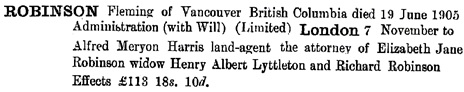 Ancestry.com. England & Wales, National Probate Calendar (Index of Wills and Administrations), 1858-1966, 1973-1995 [database on-line]. Provo, UT, USA: Ancestry.com Operations, Inc., 2010. Name: Fleming Robinson; Death Date: 19 Jun 1905; Death Place: Columbia, Ontario, Canada; Probate Date: 7 Nov 1906; Registry: London, England [edited image].