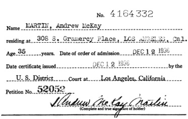 """California, Southern District Court (Central) Naturalization Index, 1915-1976,"" database with images, FamilySearch (https://familysearch.org/ark:/61903/1:1:KXQC-89D : 11 March 2018), Andrew Mckay Martin, 1936; citing Naturalization, Los Angeles, Los Angeles, California, United States, NARA microfilm publication M1525 (United States: National Archives and Records Service, Los Angeles Branch, 2016)."